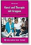 Kunst und Therapie mit Gruppen: Aktivitäten, Themen und Anregungen für die Praxis