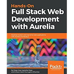 Hands-On Full Stack Web Development with Aurelia: Develop modern and real-time web applications with Aurelia and Node.js (English Edition)
