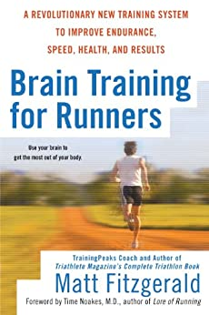 Brain Training For Runners: A Revolutionary New Training System to Improve Endurance, Speed, Health, and Res ults par [Fitzgerald, Matt]