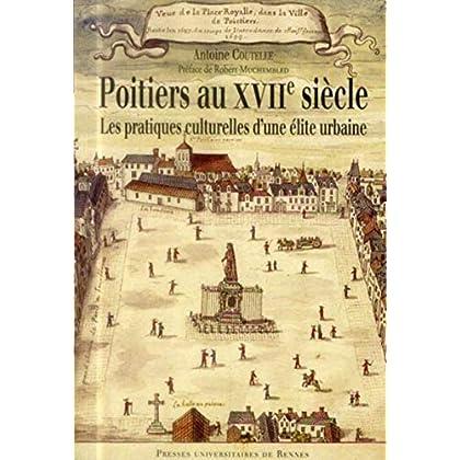 Poitiers au XVIIe siècle : Les pratiques culturelles d'une élite urbaine