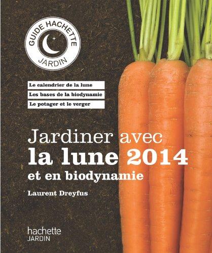 Jardiner avec la lune 2014 et en biodynamie