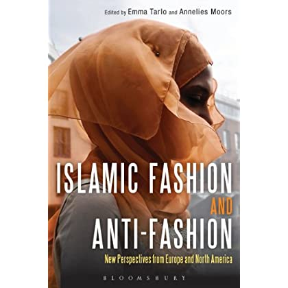 Islamic Fashion And Anti-Fashion: New Perspectives From Europe And North America (English Edition)