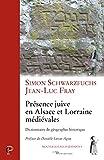 Présence juive en Alsace et Lorraine médiévales : Dictionnaire de géographie historique (Cerf Patrimoines)