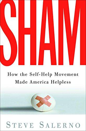 Sham: How the Self-Help Movement Made America Helpless -