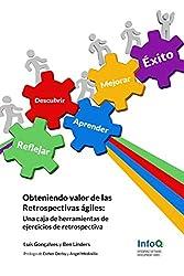 Obteniendo valor de las Retrospectivas ágiles: Una caja de herramientas de Ejercicios de Retrospectivas (Spanish Edition)