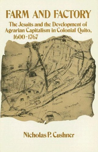farm-and-factory-the-jesuits-and-the-development-of-agrarian-capitalism-in-colonial-quito-1600-1767-