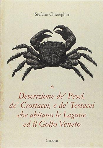Descrizione de' pesci, de' crostacei e de' testacei. Che abitano le lagune ed il Golfo Veneto (Grandi libri)