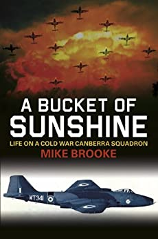 A Bucket of Sunshine: Life on a Cold War Canberra Squadron by [Brooke, Mike]