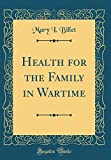 Health for the Family in Wartime (Classic Reprint)