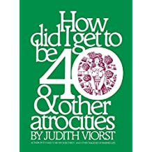 How Did I Get to Be 40 & Other Atrocities (English Edition)