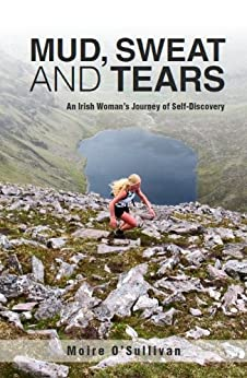 Mud, Sweat and Tears - an Irish Woman's Journey of Self-Discovery by [O'Sullivan, Moire]