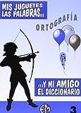 Ortografía Y Mi Amigo El Diccionario 3 (Mis Juguetes Las Palabras...)