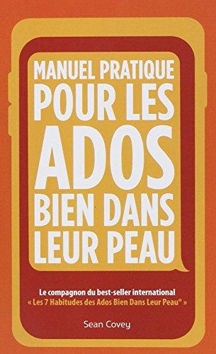 Manuel Pratique Pour Les Ados Bien Dans Leur Peau par Sean Covey