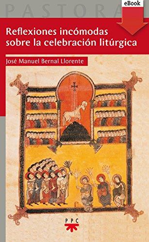 Reflexiones incómodas sobre la celebración litúrgica (eBook-ePub) (Pastoral nº 50) por José Manuel Bernal Llorente