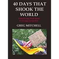 40 DAYS THAT SHOOK THE WORLD: From Occupy Wall Street to Occupy Everywhere (English Edition)