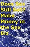 Does Sex Still Sell? Make Money in the Sex Biz (English Edition)