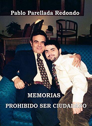 Descargar Libro PROHIBIDO SER CIUDADANO: MEMORIAS de Pablo Parellada Redondo