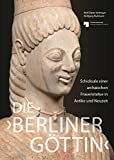 Die 'Berliner Göttin' – Schicksale einer archaischen Frauenstatue in Antike und Neuzeit