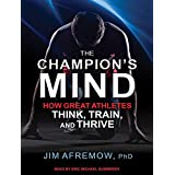 The Champion's Mind: How Great Athletes Think, Train, and Thrive: Library Edition