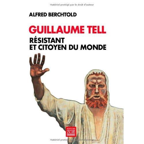 Guillaume Tell : Résistant et citoyen du monde
