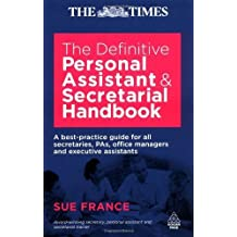 Definitive Personal Assistant & Secretarial Handbook: A Best Practice Guide for all Secretaries, PAs, Office Managers and Executive by France, Sue (2009) Paperback