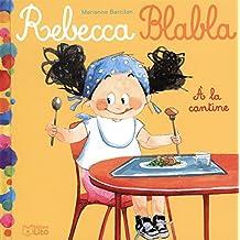 Rebecca Blabla: Rebecca blabla mange à la cantine - Dès 3 ans