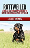 #10: Rottweiler Training Guide 101: Establish A Strong Companionship By Better Understanding Your Rottweiler (Dog training, puppy training, housebreaking, guard dog)