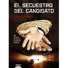 El secuestro del candidato (Algaida Literaria - Premio De Novela Ciudad De Badajoz)