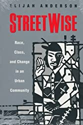 Streetwise: Race, Class, and Change in an Urban Community by Elijah Anderson (1992-11-15)