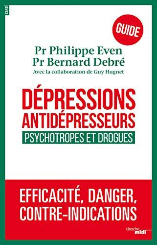 Dépressions, antidépresseurs : le guide par Pr Bernard DEBRÉ