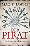 Der Pirat: Ein Francis-Drake-Roman