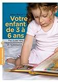Votre enfant de 3 ?? 6 ans by Anne Bacus (2013-01-09)