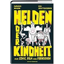 Helden der Kindheit: aus Comic, Film und Fernsehen
