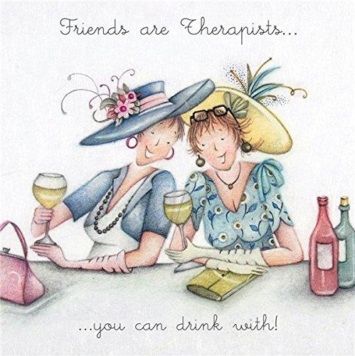 Grußkarte (bp5258) blanko/Geburtstag–Friends are Therapeuten können Sie mit Trinken.–Ladies Who Love Life (Lady Trinken)