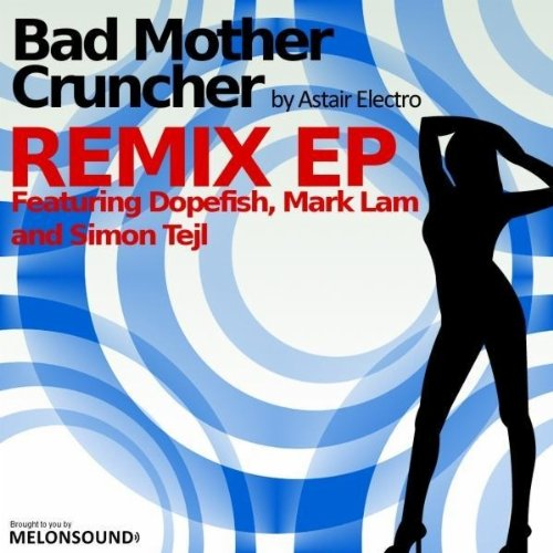 Astair Electro - Bad Mother Cruncher (Remix EP)