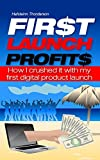 First Launch Profits: How I crushed it with my first digital product launch (Work from Home, Internet Marketing, Entrepr