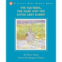 Little Grey Rabbit: The Squirrel, the Hare and the Little Grey Rabbit
