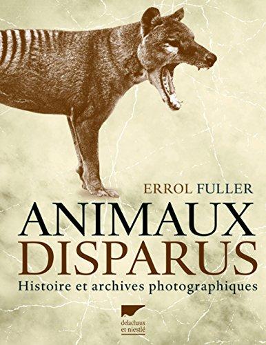 Animaux disparus. Histoire et archives photographiques