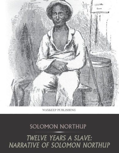 Twelve Years a Slave: Narrative of Solomon Northup by [Northup, Solomon]