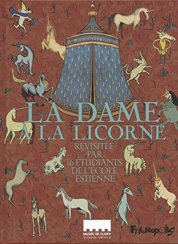 La Dame  la licorne: Revisite par 16 tudiants de l'cole Estienne