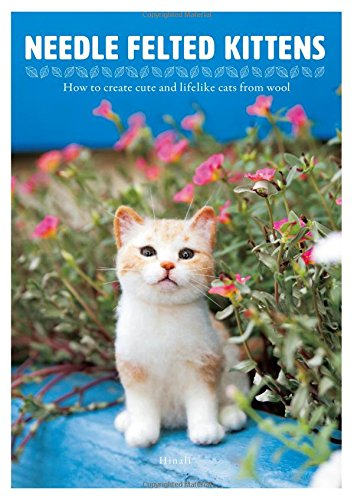 Needle Felting Kittens : How to Create Cats That Look as Real as Can Be par Hinali