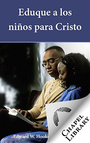Eduque a los niños para Cristo por Edward W. Hooker