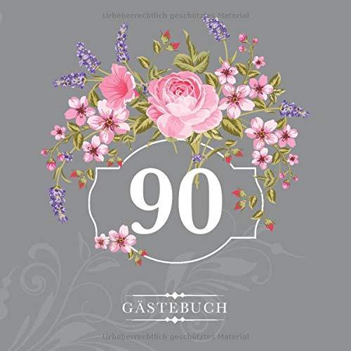90 Gästebuch: Zur Feier des 90. Geburtstags | Als liebevolle Geschenkidee von Freunden und Verwandten | Dem Geburtstagskind die liebsten Glückwünsche | Für 60 Einträge | Blumendekor auf Grau