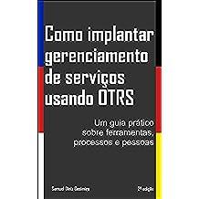 Como implantar gerenciamento de serviços usando OTRS: Um guia prático sobre ferramentas, processos e pessoas (Portuguese Edition)