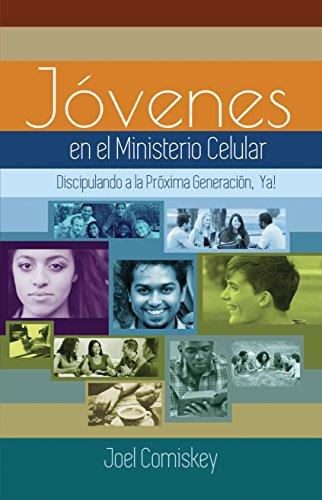 Los Jóvenes en el Ministerio Celular: Discipulando a la Próxima Generación, ¡Ya! por Joel Comiskey