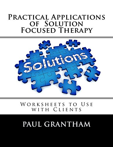 Practical Applications of Solution Focused Therapy: Worksheets to Use with Clients por Paul Grantham