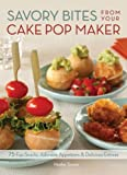Savory Bites From Your Cake Pop Maker: 75 Fun Snacks, Adorable Appetizers and Delicious Entrees (English Edition)
