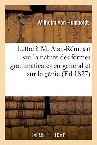 Lettre  M. Abel-Rmusat sur la nature des formes grammaticales, sur le gnie de la langue chinoise