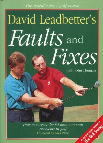 David Leadbetter's Faults and Fixes: How to Correct the 80 Most Common Problems in Golf 1st edition by David Leadbetter, John Huggan (1993) Hardcover