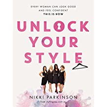 Unlock Your Style: Every woman can look good and feel confident - this is how (English Edition)